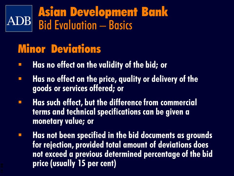 BOS 42 Minor Deviations Has no effect on the validity of the bid; or Has no effect on the price, quality or delivery of the goods or services offered;