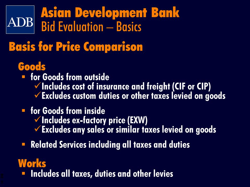 BOS 45 Basis for Price Comparison Goods for Goods from outside Includes cost of insurance and freight (CIF or CIP) Excludes custom duties or other tax