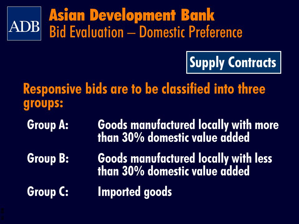 BOS 50 Responsive bids are to be classified into three groups: Group A:Goods manufactured locally with more than 30% domestic value added Group B:Good