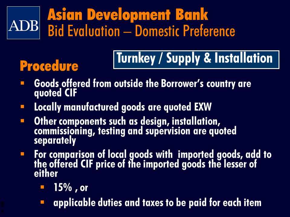 BOS 54 Procedure Goods offered from outside the Borrowers country are quoted CIF Locally manufactured goods are quoted EXW Other components such as de