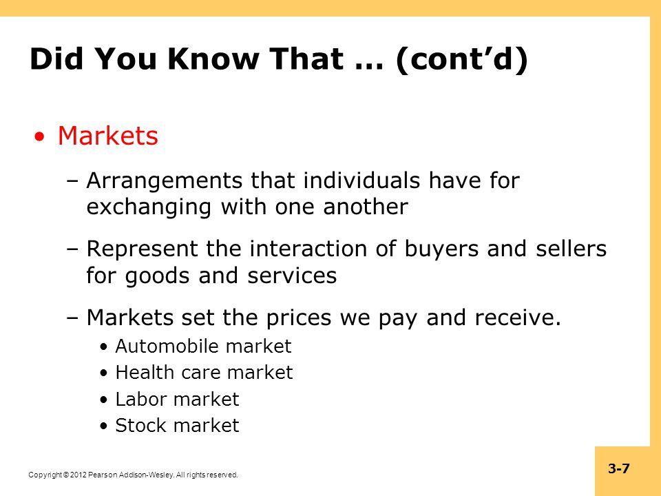 Copyright © 2012 Pearson Addison-Wesley. All rights reserved. 3-7 Did You Know That … (contd) Markets –Arrangements that individuals have for exchangi