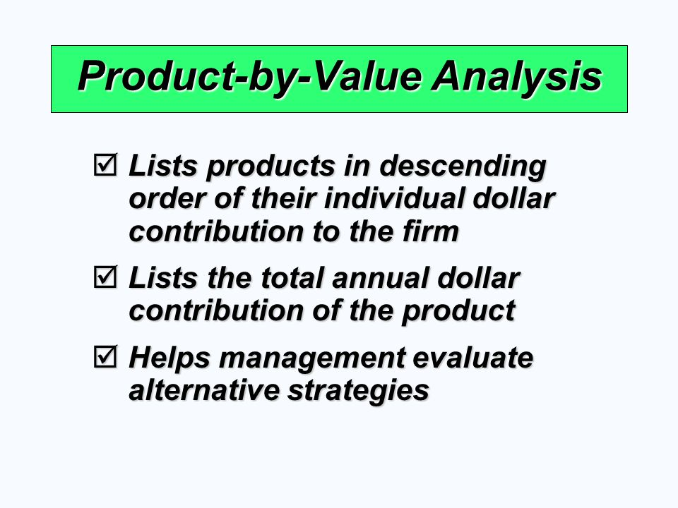 Product-by-Value Analysis Lists products in descending order of their individual dollar contribution to the firm Lists products in descending order of