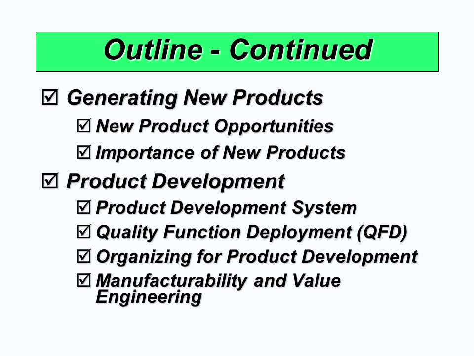 Outline - Continued Generating New Products Generating New Products New Product Opportunities New Product Opportunities Importance of New Products Imp