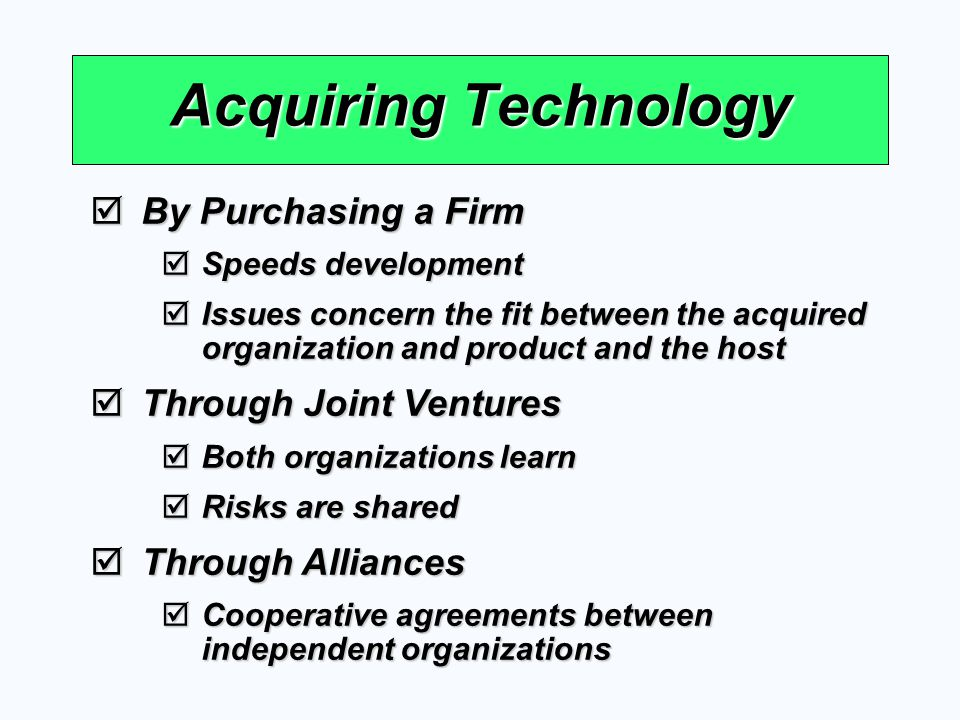 Acquiring Technology By Purchasing a Firm By Purchasing a Firm Speeds development Speeds development Issues concern the fit between the acquired organ