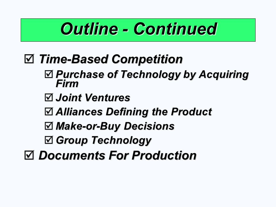 Outline - Continued Time-Based Competition Time-Based Competition Purchase of Technology by Acquiring Firm Purchase of Technology by Acquiring Firm Jo
