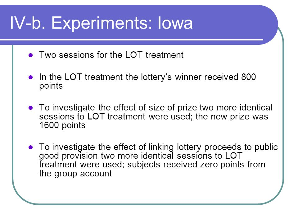 IV-b. Experiments: Iowa Two sessions for the LOT treatment In the LOT treatment the lotterys winner received 800 points To investigate the effect of s