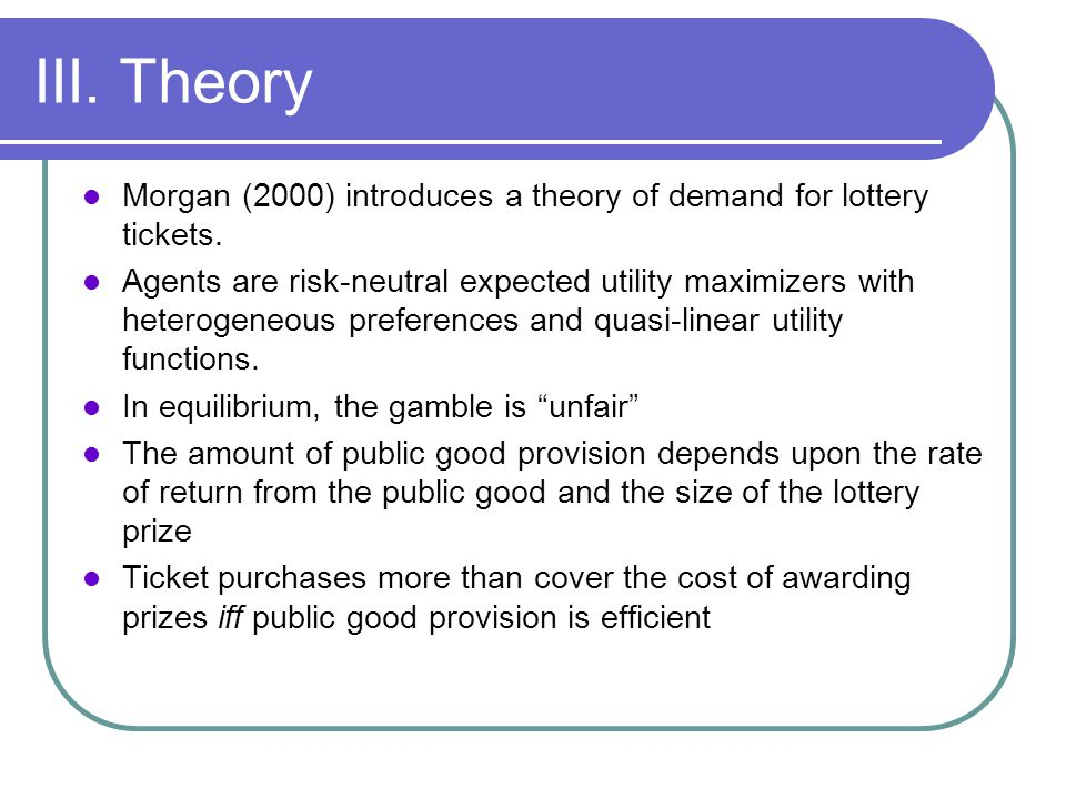 III. Theory Morgan (2000) introduces a theory of demand for lottery tickets.