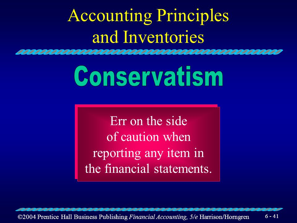 ©2004 Prentice Hall Business Publishing Financial Accounting, 5/e Harrison/Horngren 6 - 40 Accounting Principles and Inventories An item is material i