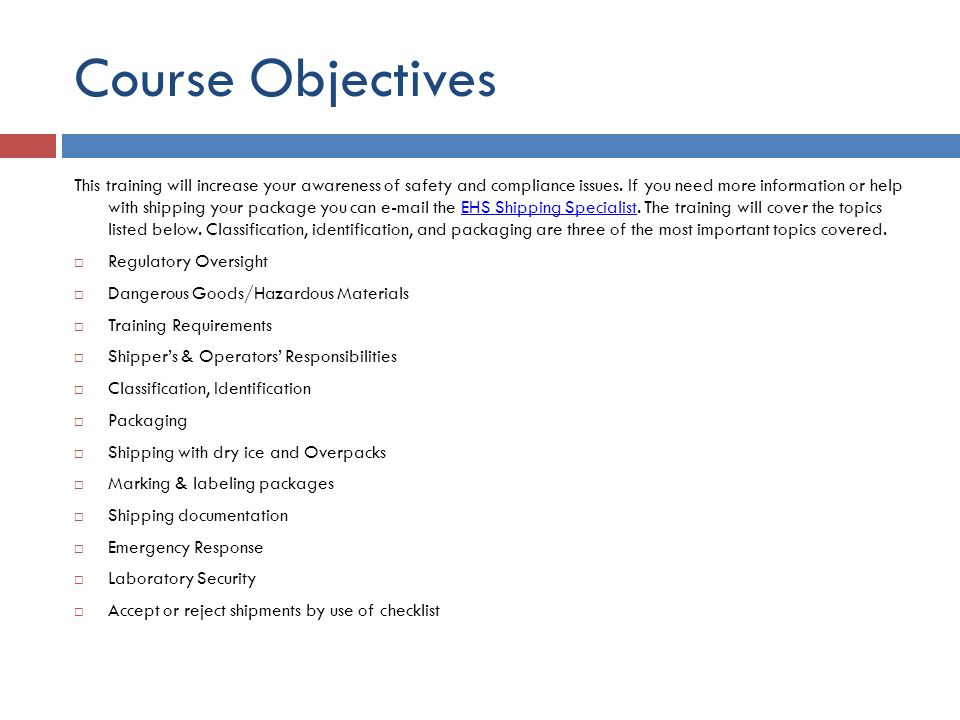 Course Objectives This training will increase your awareness of safety and compliance issues. If you need more information or help with shipping your