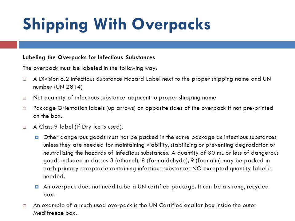 Shipping With Overpacks Labeling the Overpacks for Infectious Substances The overpack must be labeled in the following way: A Division 6.2 Infectious
