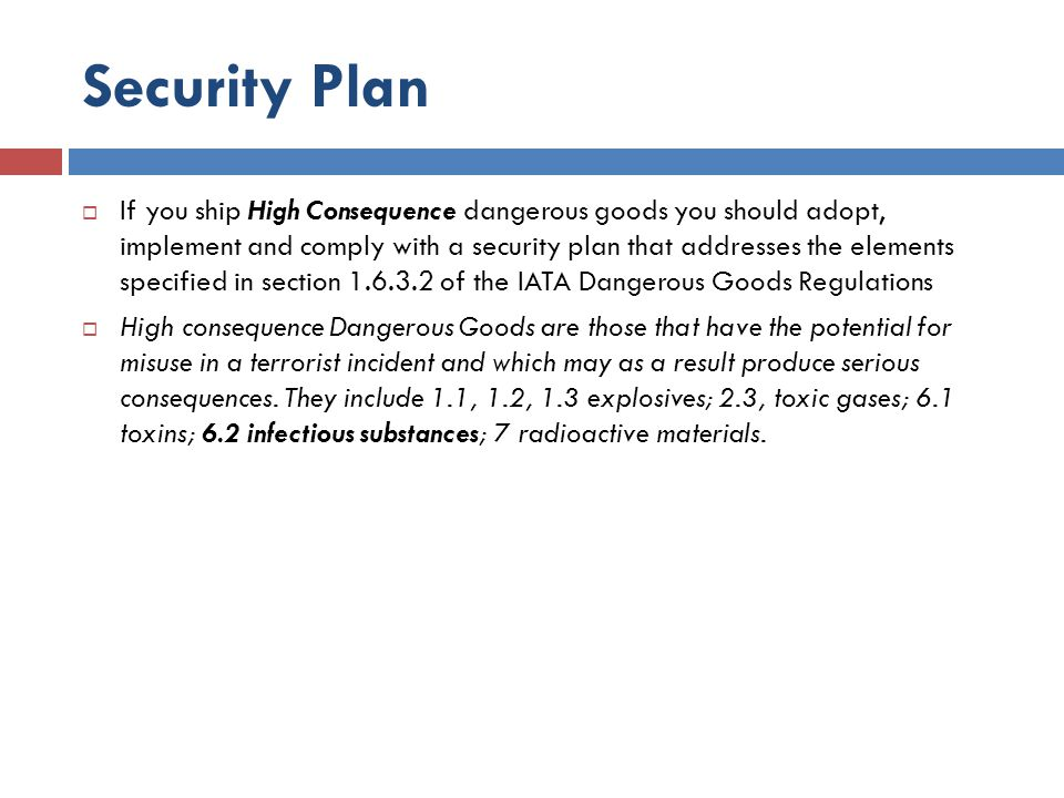 Security Plan If you ship High Consequence dangerous goods you should adopt, implement and comply with a security plan that addresses the elements spe