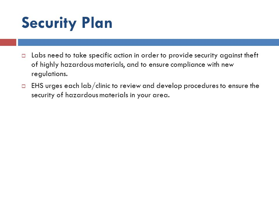 Security Plan Labs need to take specific action in order to provide security against theft of highly hazardous materials, and to ensure compliance wit