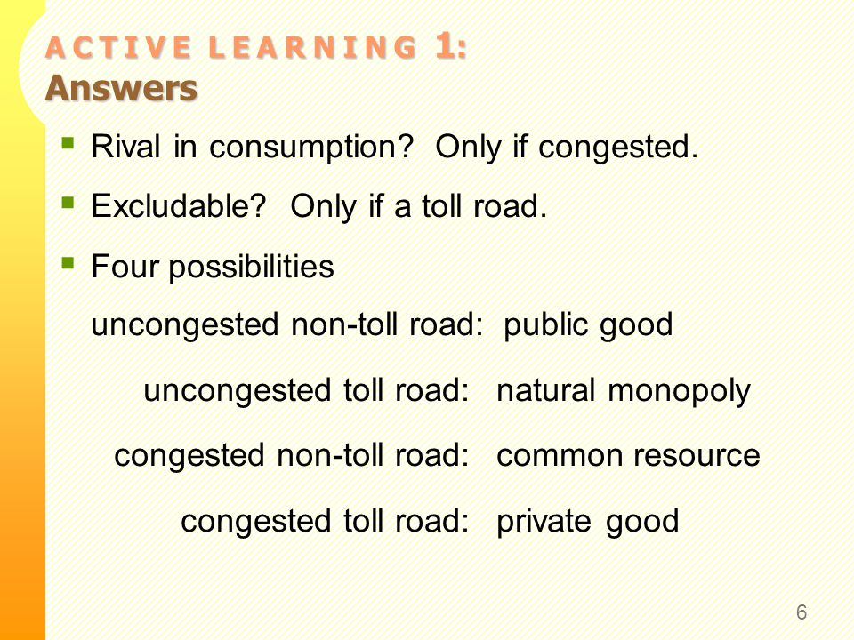 7 CHAPTER 11 PUBLIC GOODS AND COMMON RESOURCES The Different Kinds of Goods This chapter focuses on public goods and common resources.