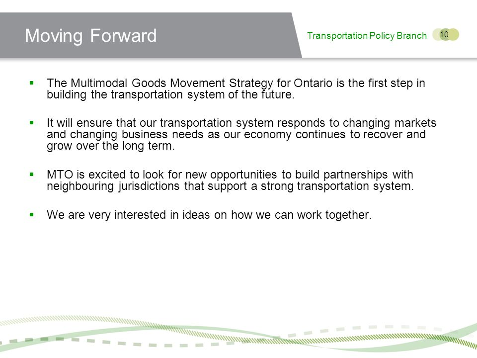 Transportation Policy Branch 10 Moving Forward The Multimodal Goods Movement Strategy for Ontario is the first step in building the transportation system of the future.