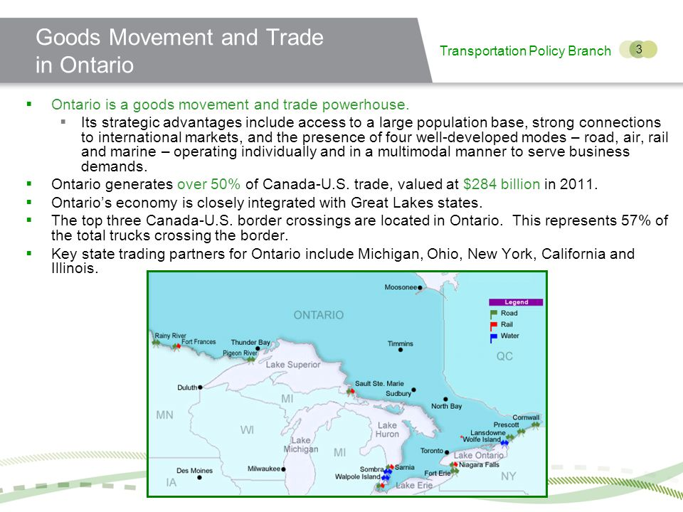 Transportation Policy Branch 3 Goods Movement and Trade in Ontario Ontario is a goods movement and trade powerhouse.