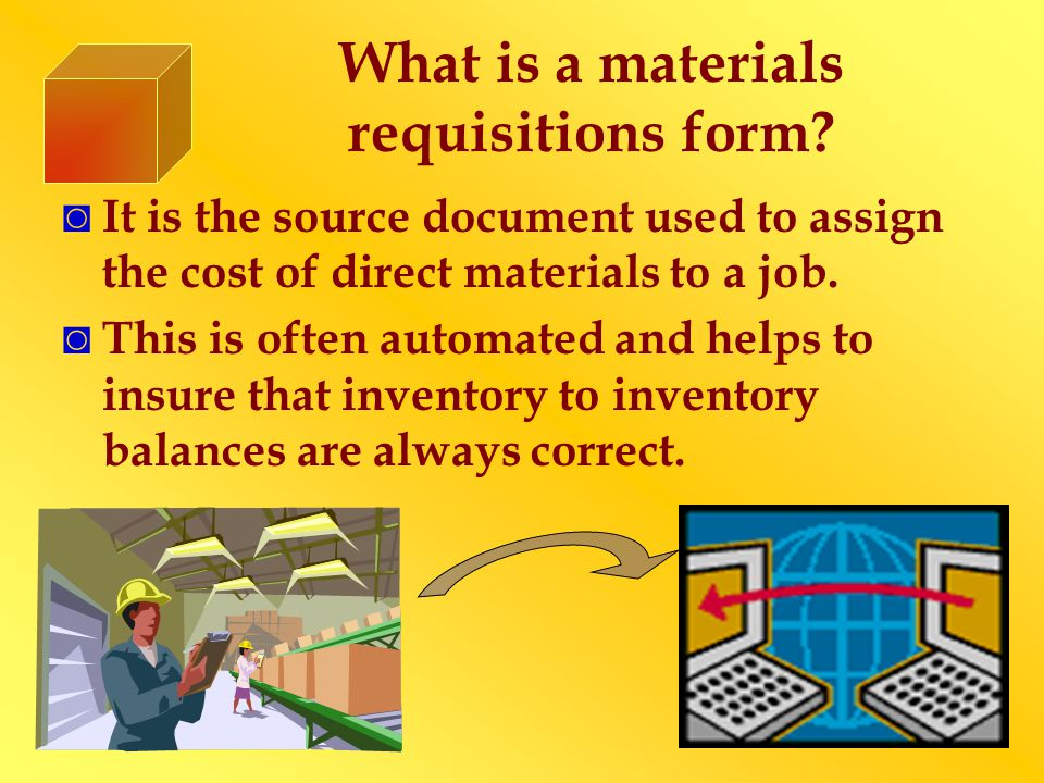 What is a materials requisitions form? It is the source document used to assign the cost of direct materials to a job. This is often automated and hel