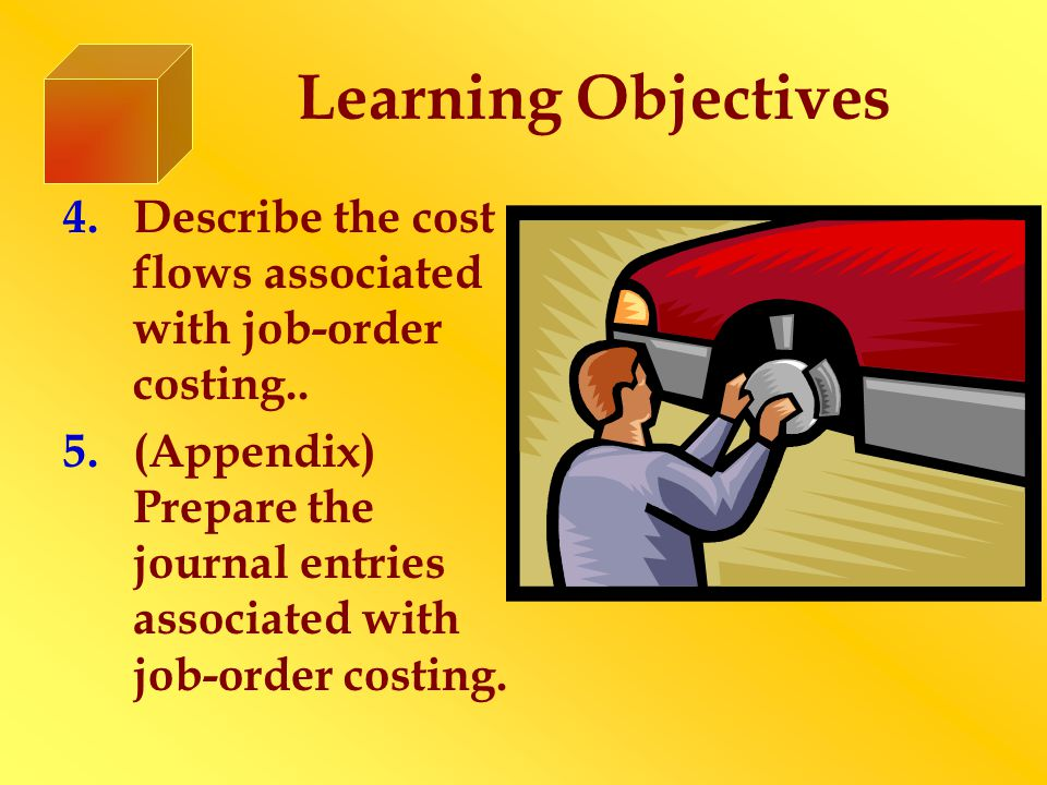 Learning Objectives 4.Describe the cost flows associated with job-order costing.. 5.(Appendix) Prepare the journal entries associated with job-order c