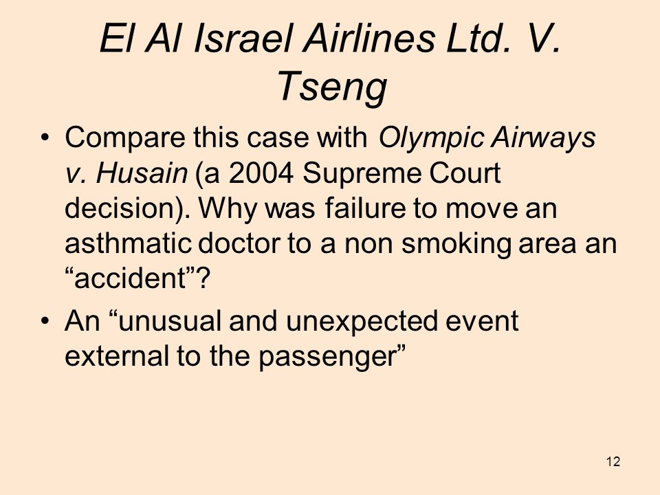 12 El Al Israel Airlines Ltd. V. Tseng Compare this case with Olympic Airways v.