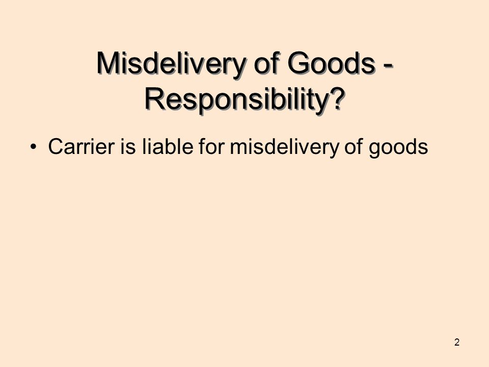 23 Other concepts affecting the carriers liability Carrier is liable for a material deviation