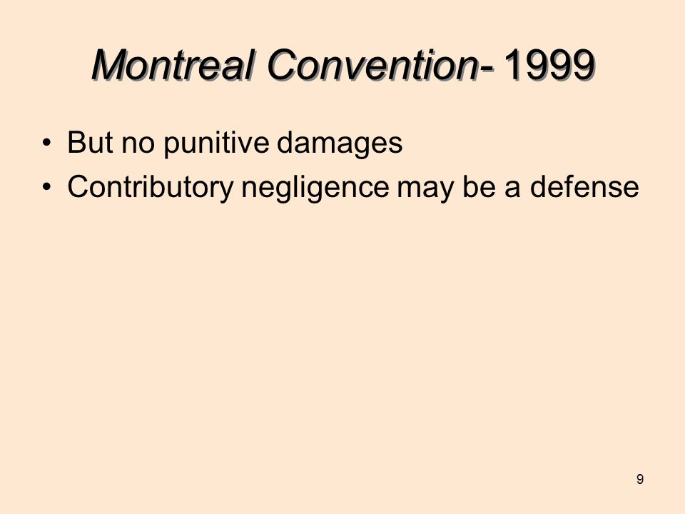 9 Montreal Convention- 1999 But no punitive damages Contributory negligence may be a defense