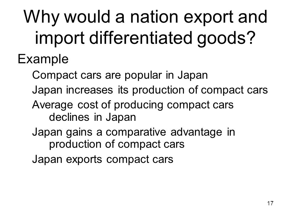 16 Why would a nation export and import differentiated goods.