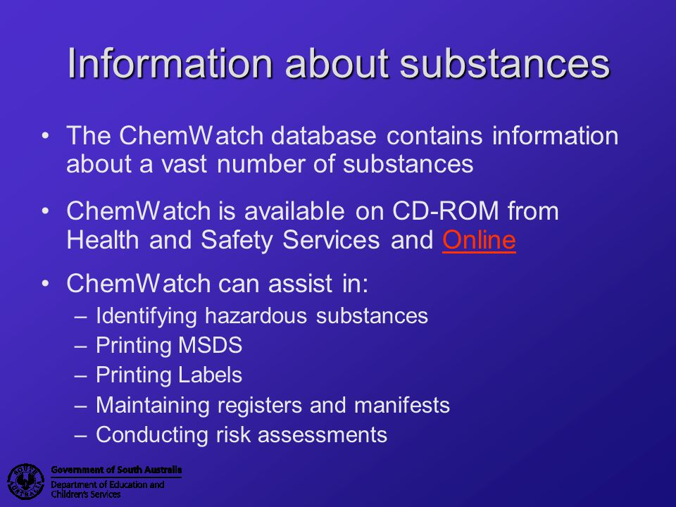 Summary Hazardous substances must be identified Risk assessments must be completed Control options must be in place for all substances: –Training (including safe work practices) –Purchasing procedures –Disposal –Engineering and Substitution considered –Labelling –Registers & Storage –Personal protective equipment (PPE)