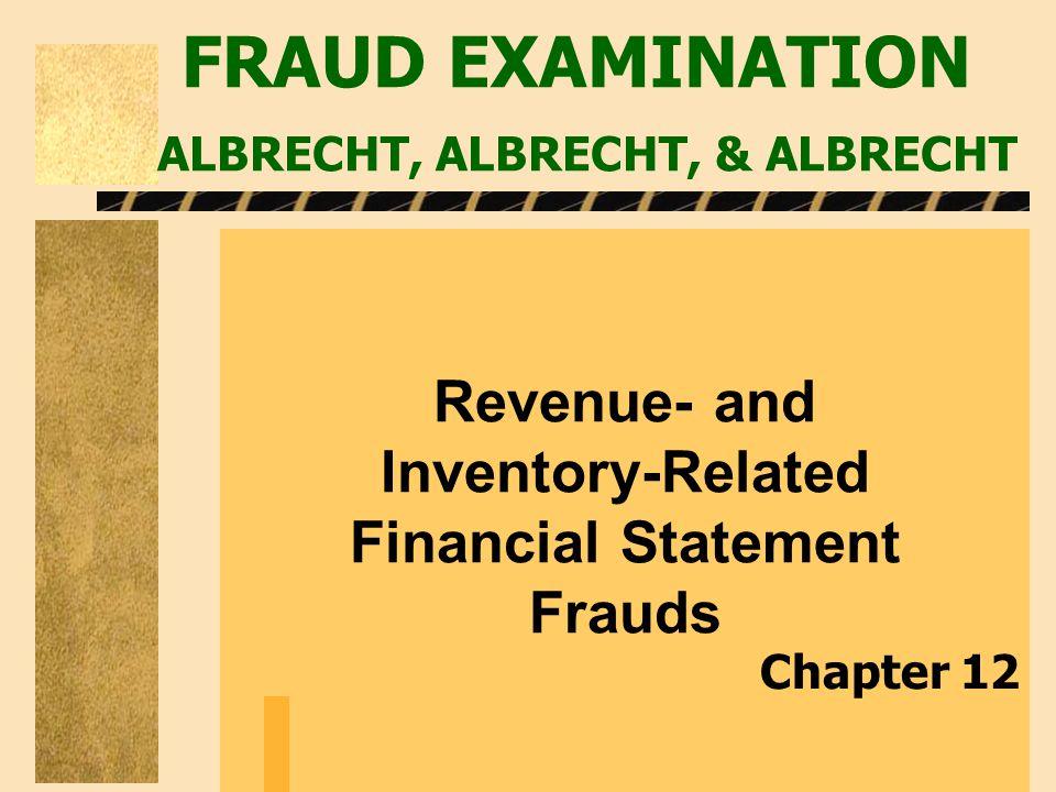 FRAUD EXAMINATION ALBRECHT, ALBRECHT, & ALBRECHT Revenue- and Inventory-Related Financial Statement Frauds Chapter 12