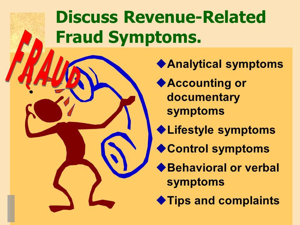Discuss Revenue-Related Fraud Symptoms.