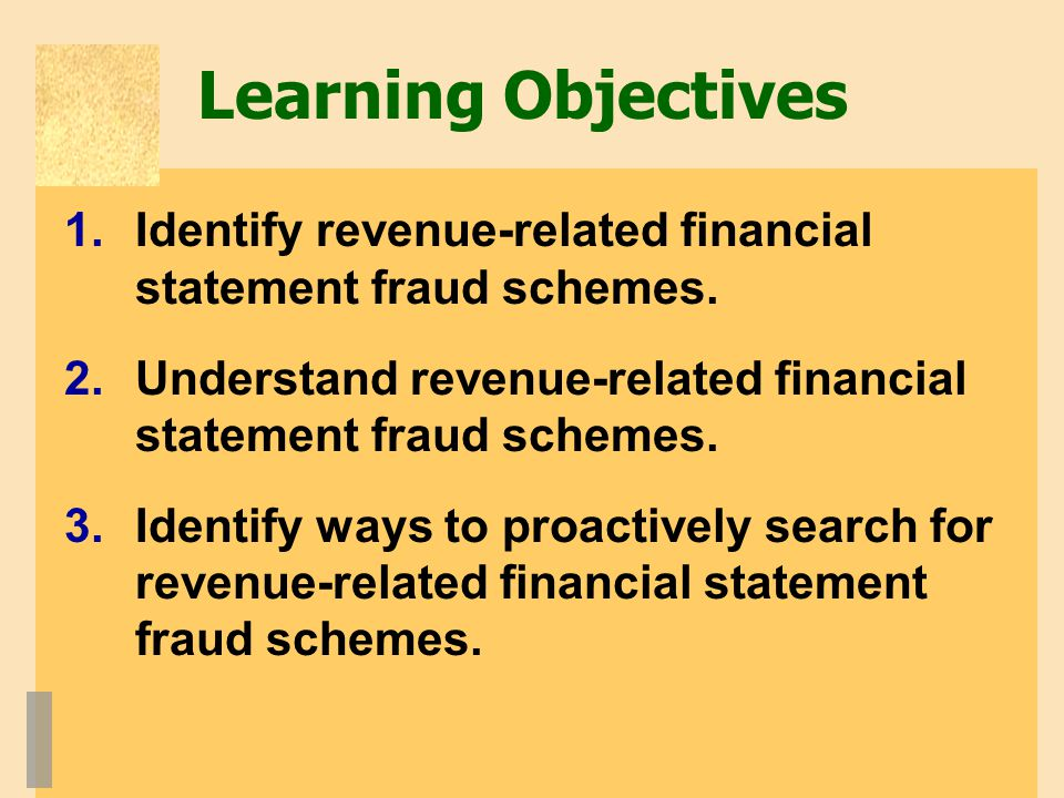 Learning Objectives 1.Identify revenue-related financial statement fraud schemes.