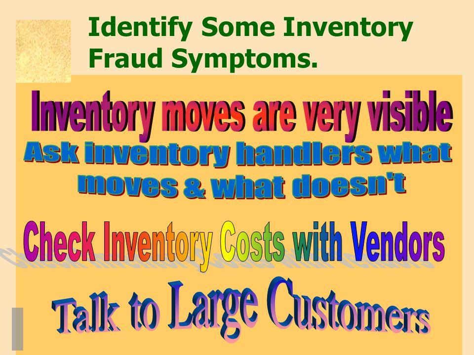 Identify Some Inventory Fraud Symptoms.