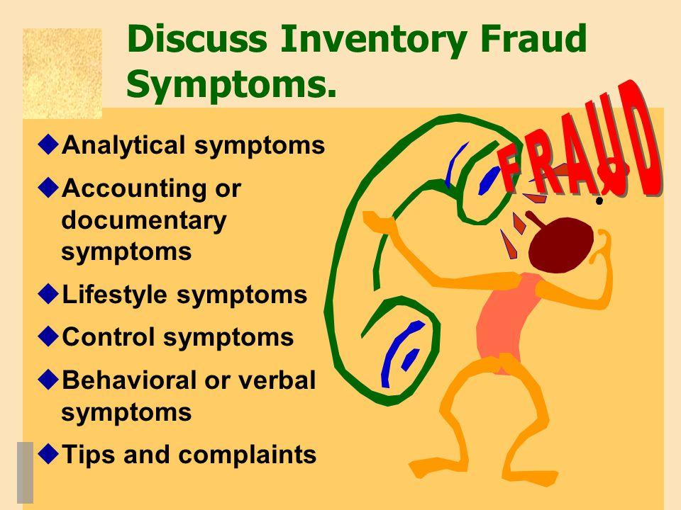 Discuss Inventory Fraud Symptoms.