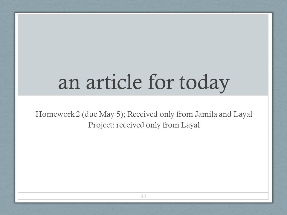 an article for today Homework 2 (due May 5); Received only from Jamila and Layal Project: received only from Layal 6-1