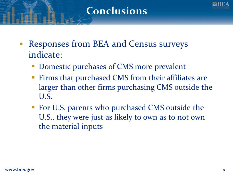 Conclusions Responses from BEA and Census surveys indicate: Domestic purchases of CMS more prevalent Firms that purchased CMS from their affiliates are larger than other firms purchasing CMS outside the U.S.