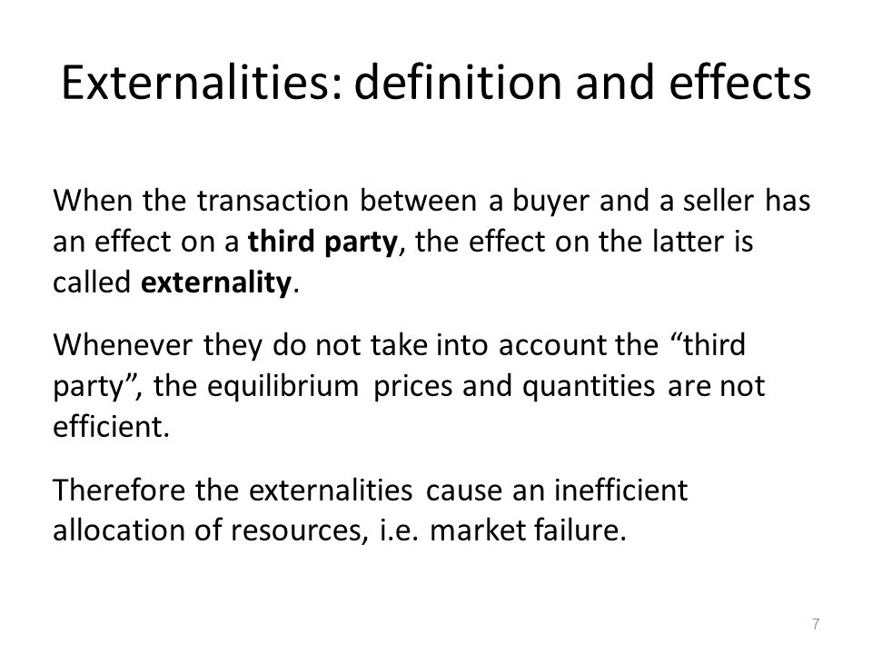 Externalities: definition and effects When the transaction between a buyer and a seller has an effect on a third party, the effect on the latter is ca