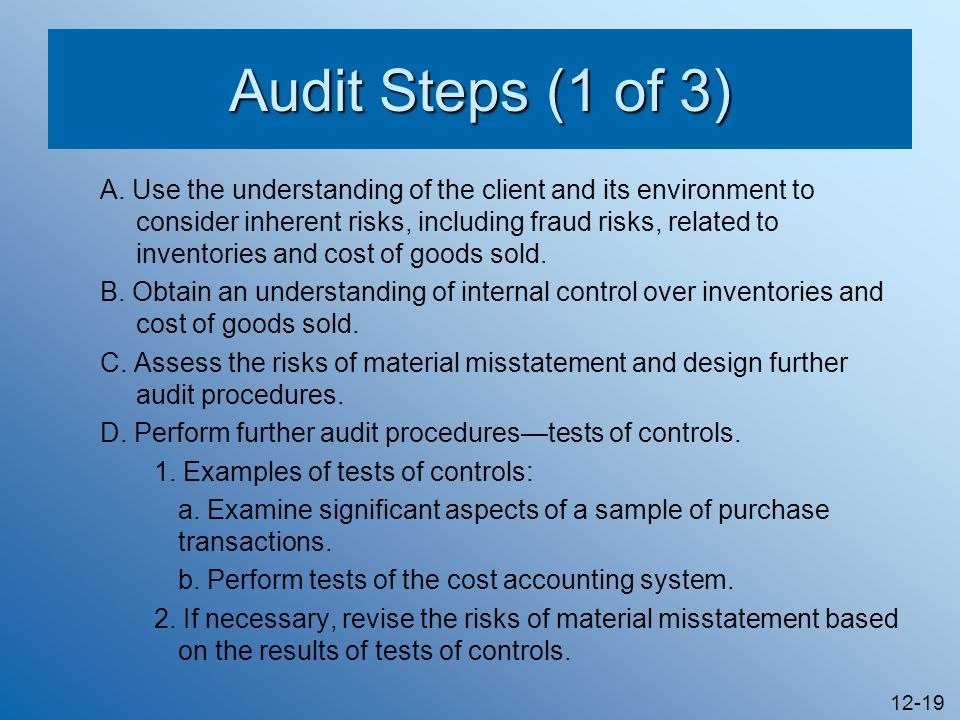 12-19 Audit Steps (1 of 3) A. Use the understanding of the client and its environment to consider inherent risks, including fraud risks, related to in