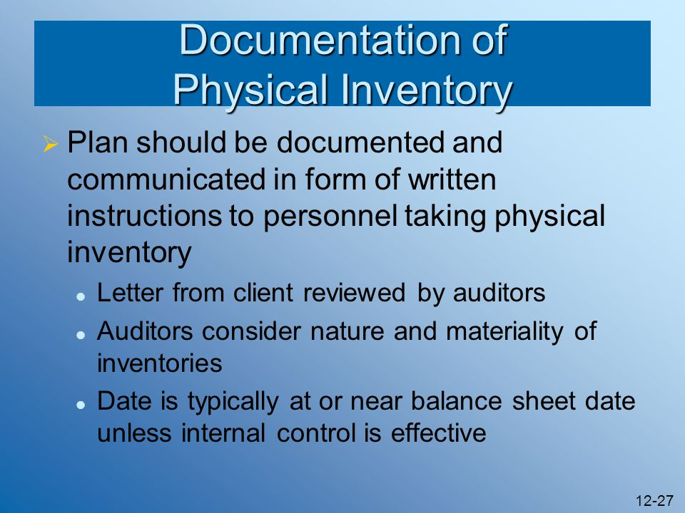12-27 Documentation of Physical Inventory Plan should be documented and communicated in form of written instructions to personnel taking physical inve