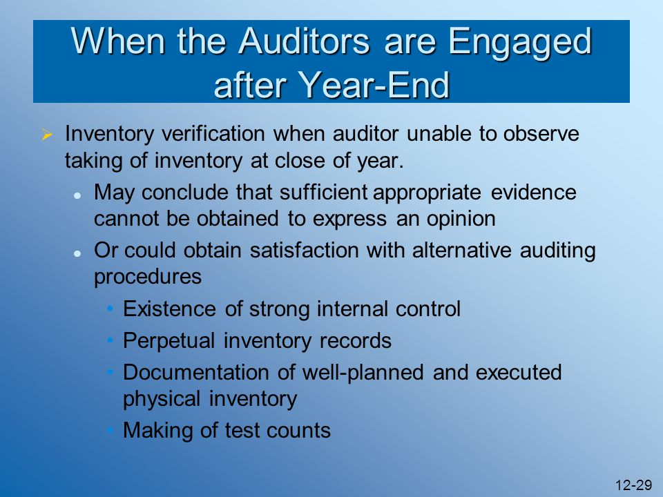 12-29 When the Auditors are Engaged after Year-End Inventory verification when auditor unable to observe taking of inventory at close of year. May con