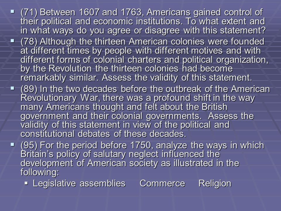 (71) Between 1607 and 1763, Americans gained control of their political and economic institutions.