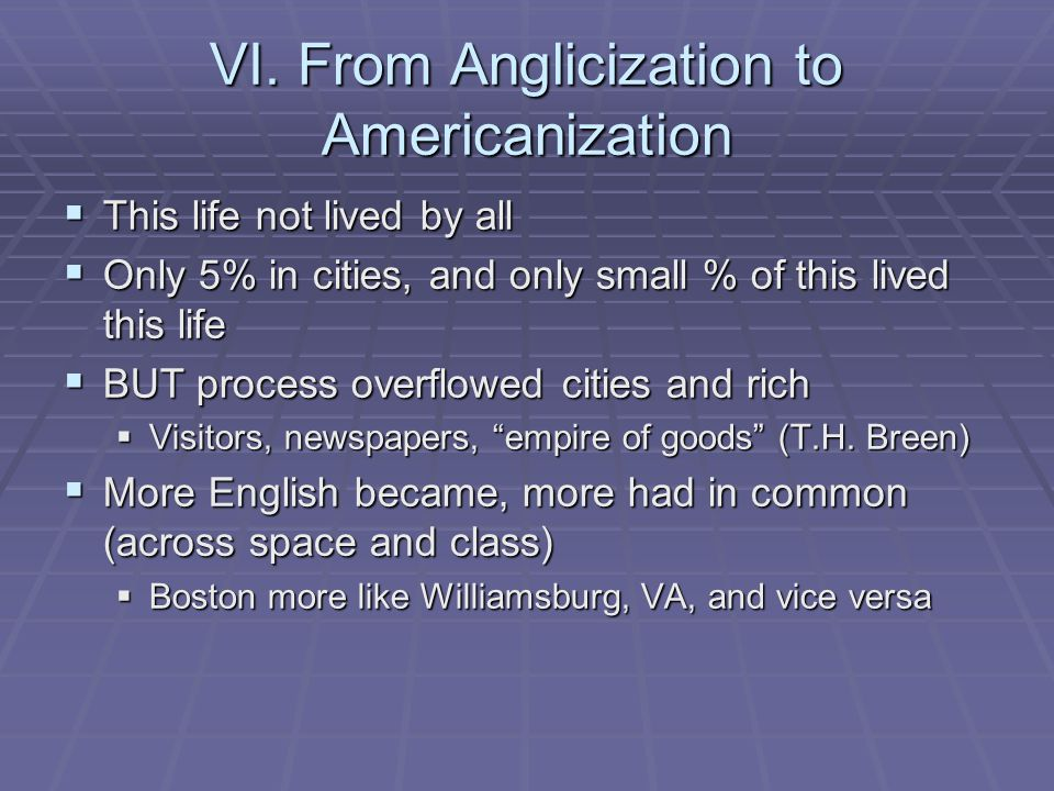 VI. From Anglicization to Americanization This life not lived by all This life not lived by all Only 5% in cities, and only small % of this lived this