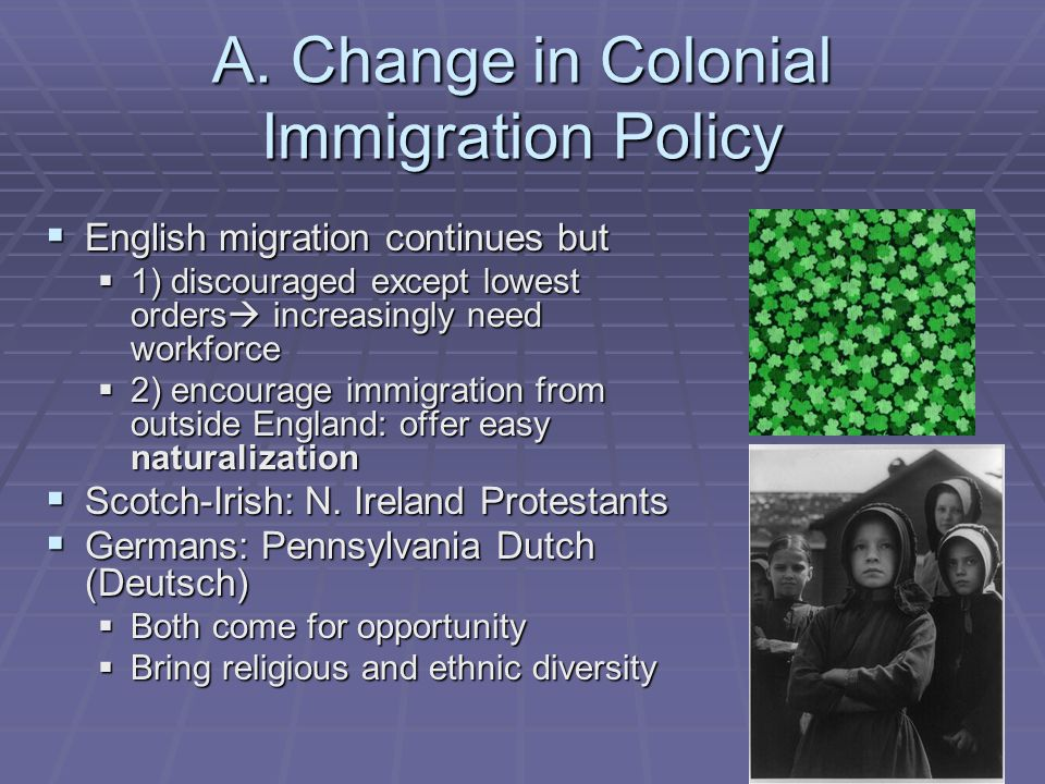A. Change in Colonial Immigration Policy English migration continues but English migration continues but 1) discouraged except lowest orders increasin