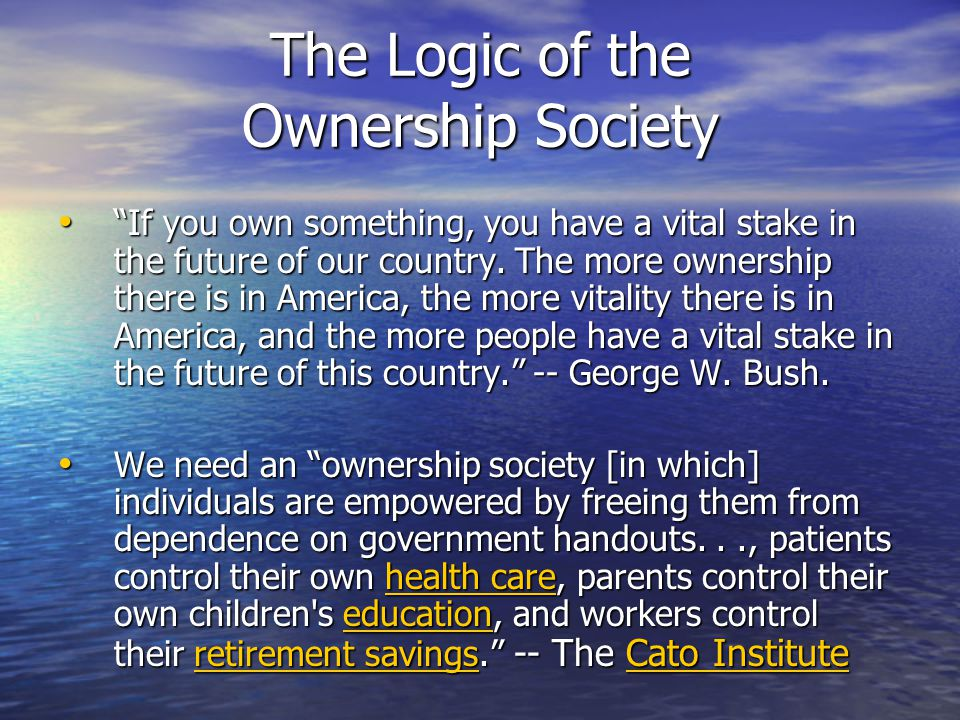 If you own something, you have a vital stake in the future of our country. The more ownership there is in America, the more vitality there is in Ameri