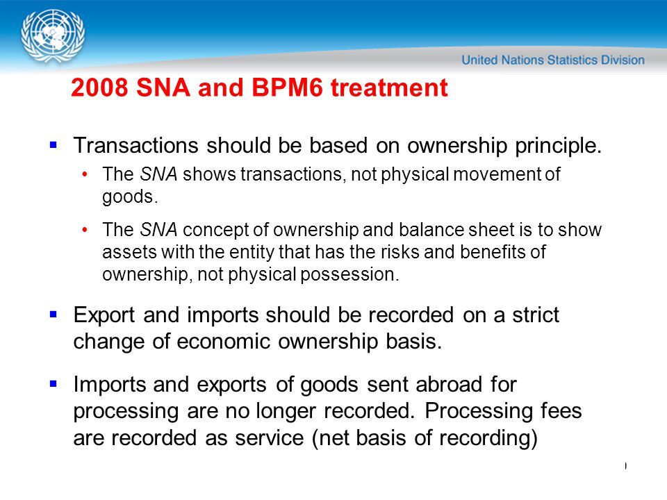 9 2008 SNA and BPM6 treatment Transactions should be based on ownership principle.
