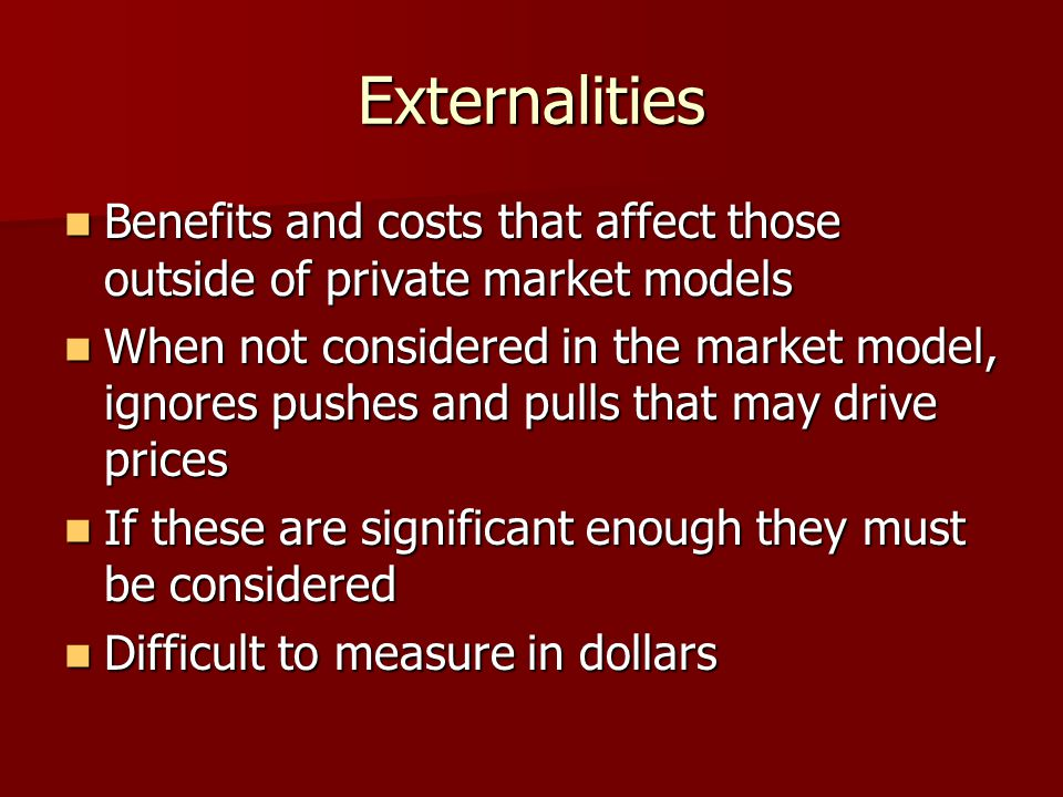 Externalities Benefits and costs that affect those outside of private market models Benefits and costs that affect those outside of private market mod