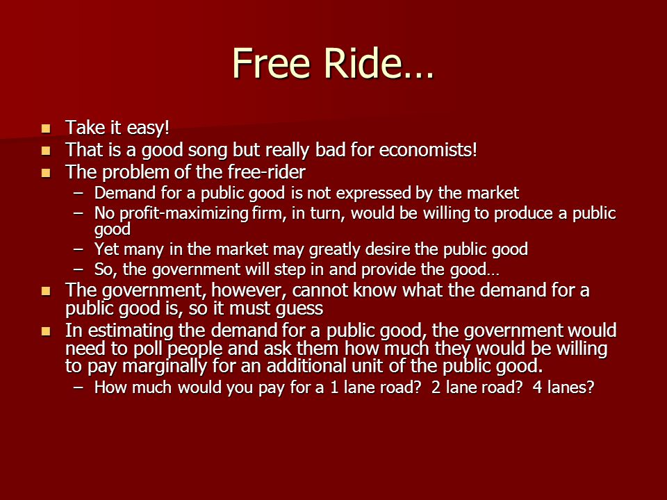 Free Ride… Take it easy! Take it easy! That is a good song but really bad for economists! That is a good song but really bad for economists! The probl