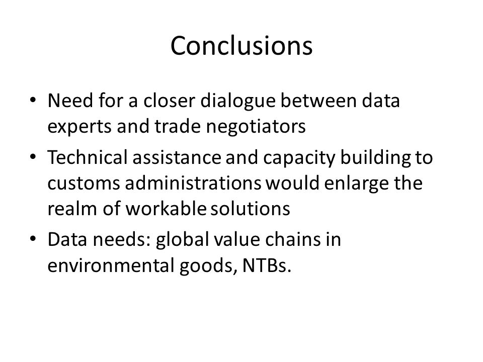Conclusions Need for a closer dialogue between data experts and trade negotiators Technical assistance and capacity building to customs administration