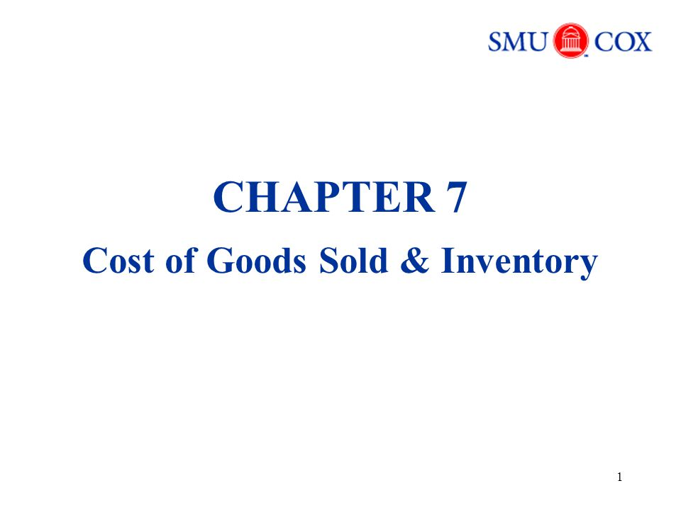1 CHAPTER 7 Cost of Goods Sold & Inventory