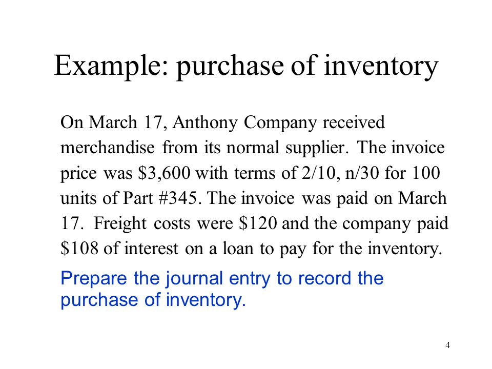 4 Example: purchase of inventory On March 17, Anthony Company received merchandise from its normal supplier.