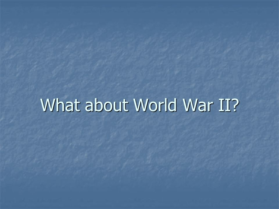 What about World War II