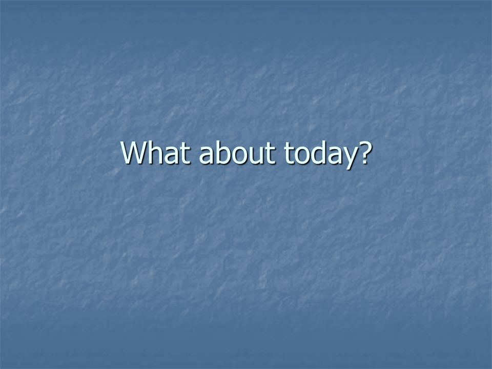 What about today?