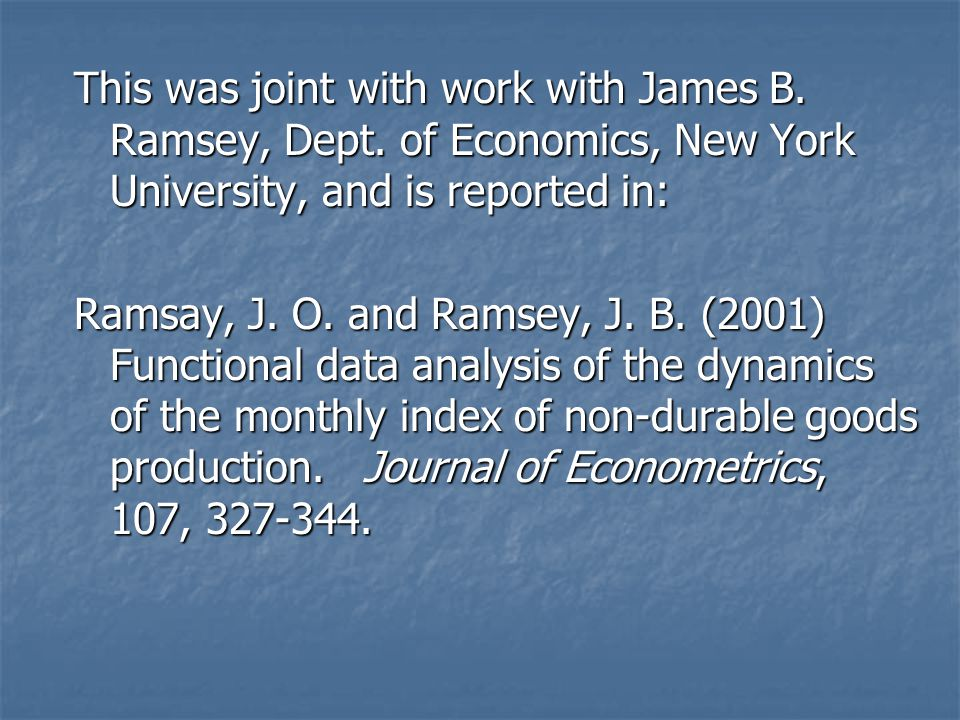 This was joint with work with James B. Ramsey, Dept. of Economics, New York University, and is reported in: Ramsay, J. O. and Ramsey, J. B. (2001) Fun